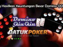 Peluang Hasilkan Keuntungan Besar Domino QQ Online
