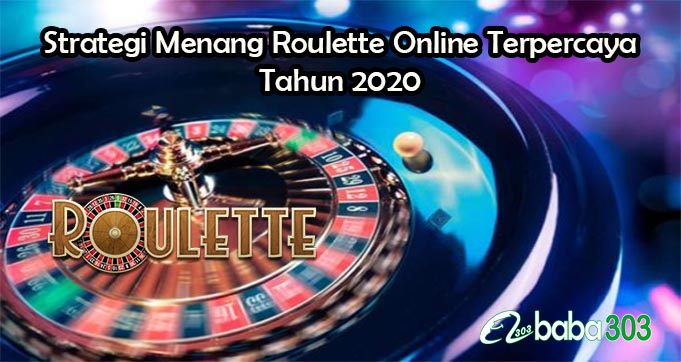 Strategi Menang Roulette Online Terpercaya Tahun 2020